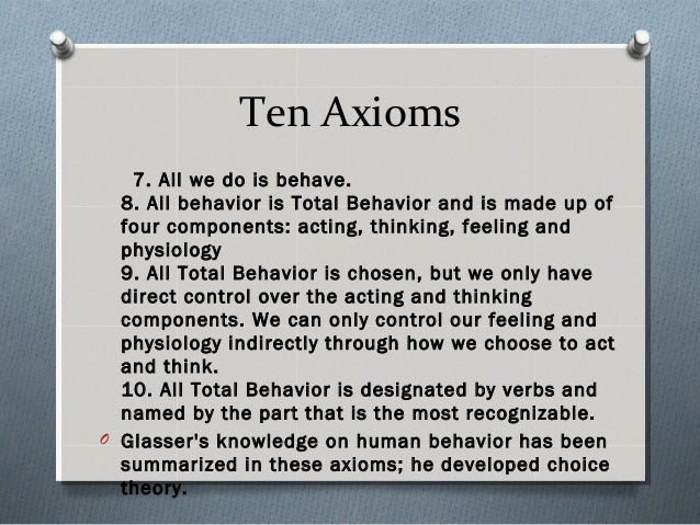 Ten Axioms 7. All we do is behave. 8. All behavior is Total Behavior and is made up of four components: acting, thinking, ...