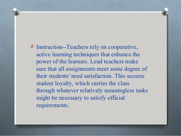 O Instruction--Teachers rely on cooperative, active learning techniques that enhance the power of the learners. Lead teach...