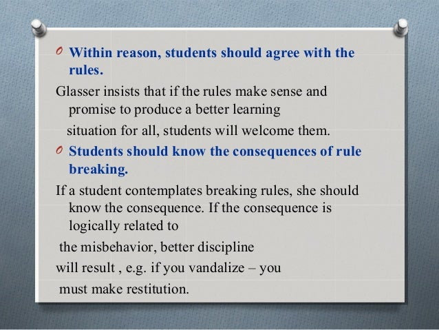 O Within reason, students should agree with the rules. Glasser insists that if the rules make sense and promise to produce...