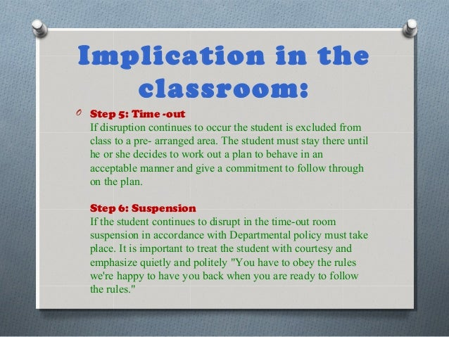 Implication in the classroom: O Step 5: Time -out If disruption continues to occur the student is excluded from class to a...