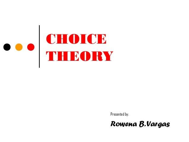 CHOICETHEORYPresented by:Rowena B.Vargas