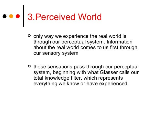 3.Perceived World only way we experience the real world isthrough our perceptual system. Informationabout the real world ...