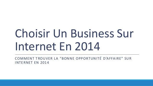 """Choisir Un Business Sur Internet En 2014 COMMENT TROUVER LA """"BONNE OPPORTUNITÉ D'AFFAIRE"""" SUR INTERNET EN 2014"""
