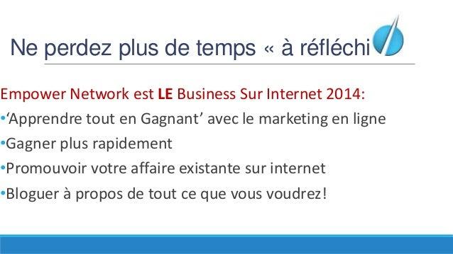 Ne perdez plus de temps « à réfléchir » Empower Network est LE Business Sur Internet 2014: •'Apprendre tout en Gagnant' av...
