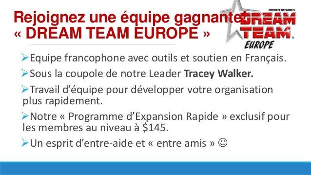 Rejoignez une équipe gagnante! « DREAM TEAM EUROPE » Equipe francophone avec outils et soutien en Français. Sous la coup...