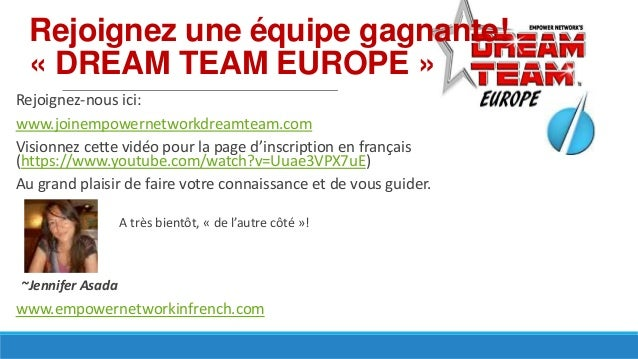 Rejoignez une équipe gagnante! « DREAM TEAM EUROPE » Rejoignez-nous ici: www.joinempowernetworkdreamteam.com Visionnez cet...