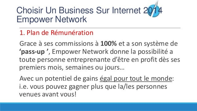 Choisir Un Business Sur Internet 2014 Empower Network 1. Plan de Rémunération Grace à ses commissions à 100% et a son syst...