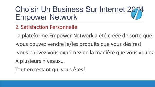 Choisir Un Business Sur Internet 2014 Empower Network  2. Satisfaction Personnelle La plateforme Empower Network a été cré...