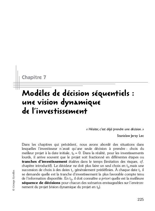 225 ©GroupeEyrolles Chapitre 7 Modèles de décision séquentiels : une vision dynamique de l'investissement « Hésiter, c'est...