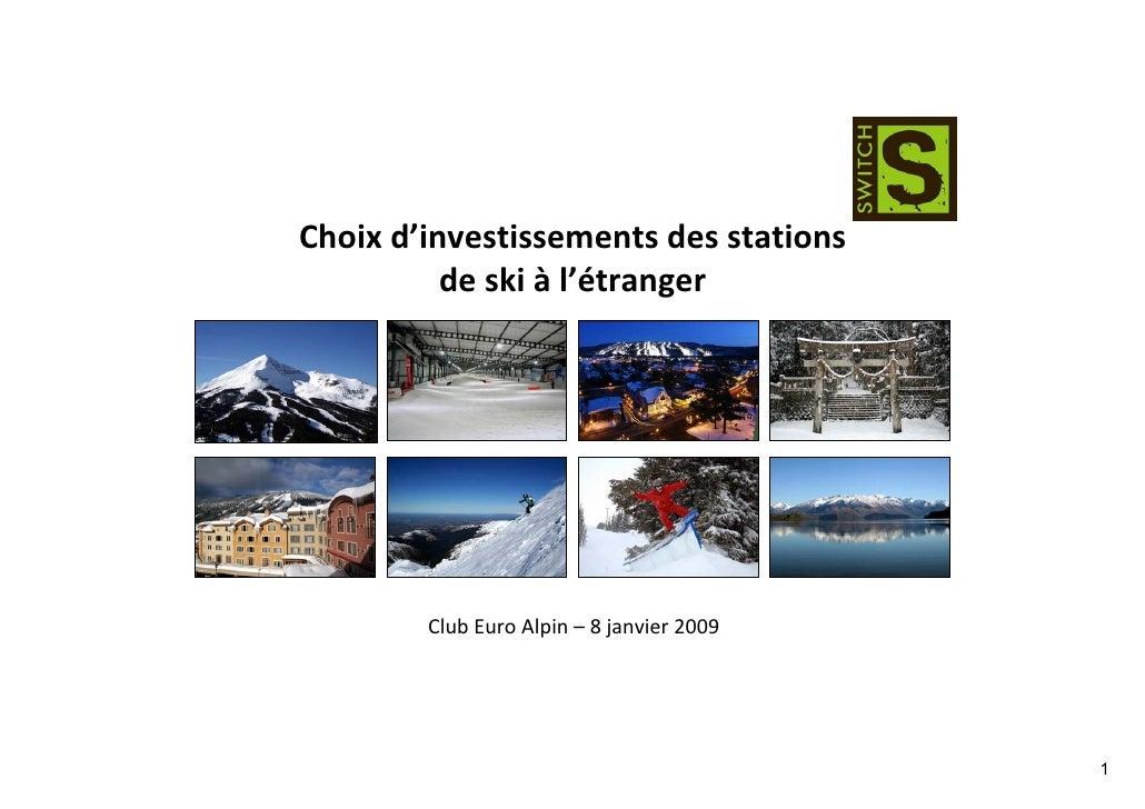 Choix d'investissements des stations           de ski à l'étranger             Club Euro Alpin – 8 janvier 2009