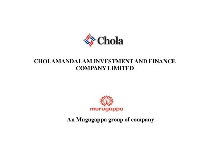 CHOLAMANDALAM INVESTMENT AND FINANCE COMPANY LIMITED<br />An Mugugappa group of company<br />