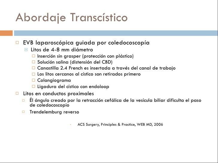 Coledocolitiasis + Colangitis    La CPRE + esfinterotomía endoscópica:      Reduce complicaciones (34% vs 66%) p<0.05   ...