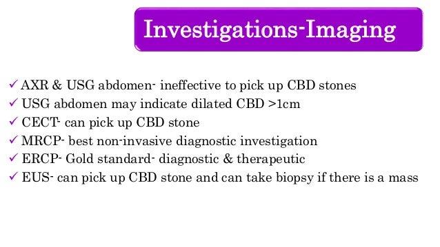 Investigations-Imaging  AXR & USG abdomen- ineffective to pick up CBD stones  USG abdomen may indicate dilated CBD >1cm ...