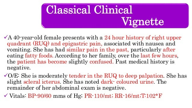 Classical Clinical Vignette A 40-year-old female presents with a 24 hour history of right upper quadrant (RUQ) and epigas...