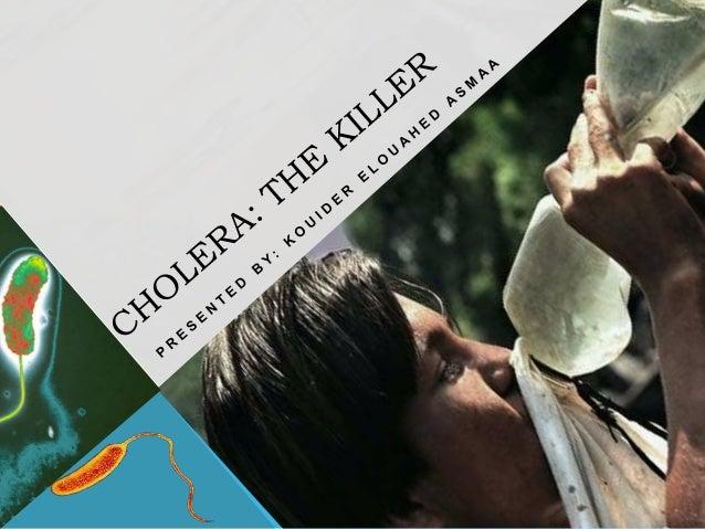 OVERVIEW • Define cholera • Hystory • Vibrio cholerea • Physiology • Symptoms • Transmission • Vaccine • Treatment • Concl...