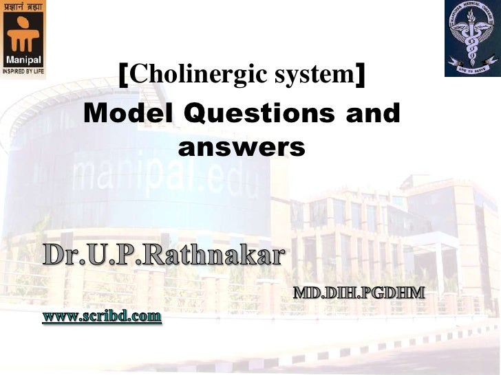 [Cholinergic system]<br />Model Questions and answers<br />Dr.U.P.RathnakarMD.DIH.PGDHMwww.scribd.com<br />