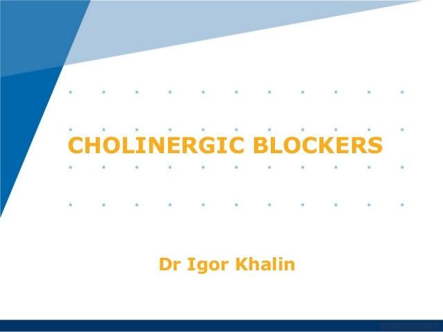 CHOLINERGIC BLOCKERS  www.company.com  Dr Igor Khalin