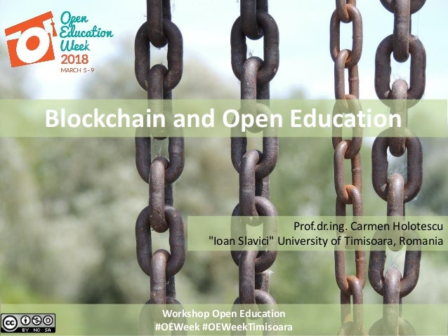 "Workshop Open Education #OEWeek #OEWeekTimisoara Blockchain and Open Education Prof.dr.ing. Carmen Holotescu ""Ioan Slavici..."