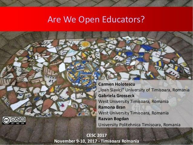"""Are We Open Educators? Carmen Holotescu """"Ioan Slavici"""" University of Timisoara, Romania Gabriela Grosseck West University ..."""