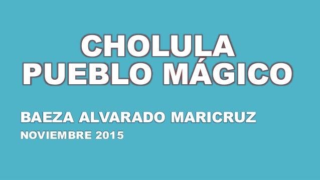 CHOLULA PUEBLO MÁGICO BAEZA ALVARADO MARICRUZ NOVIEMBRE 2015