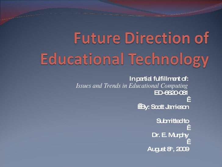 In partial fulfillment of: Issues and Trends in Educational Computing ED-6620-081      By: Scott Jamieson Submitted to   D...