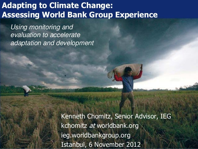 Adapting to Climate Change:Assessing World Bank Group Experience Using monitoring and evaluation to accelerate adaptation ...