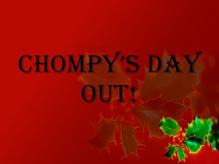 Chompy's day out!