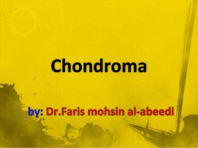 "the progress tochondrosarcomas, a cancerousform ofchondromas.  ""in the rib"""