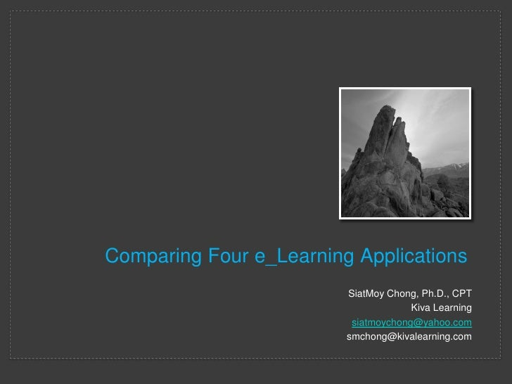 Comparing Four e_Learning Applications                          SiatMoy Chong, Ph.D., CPT                                 ...