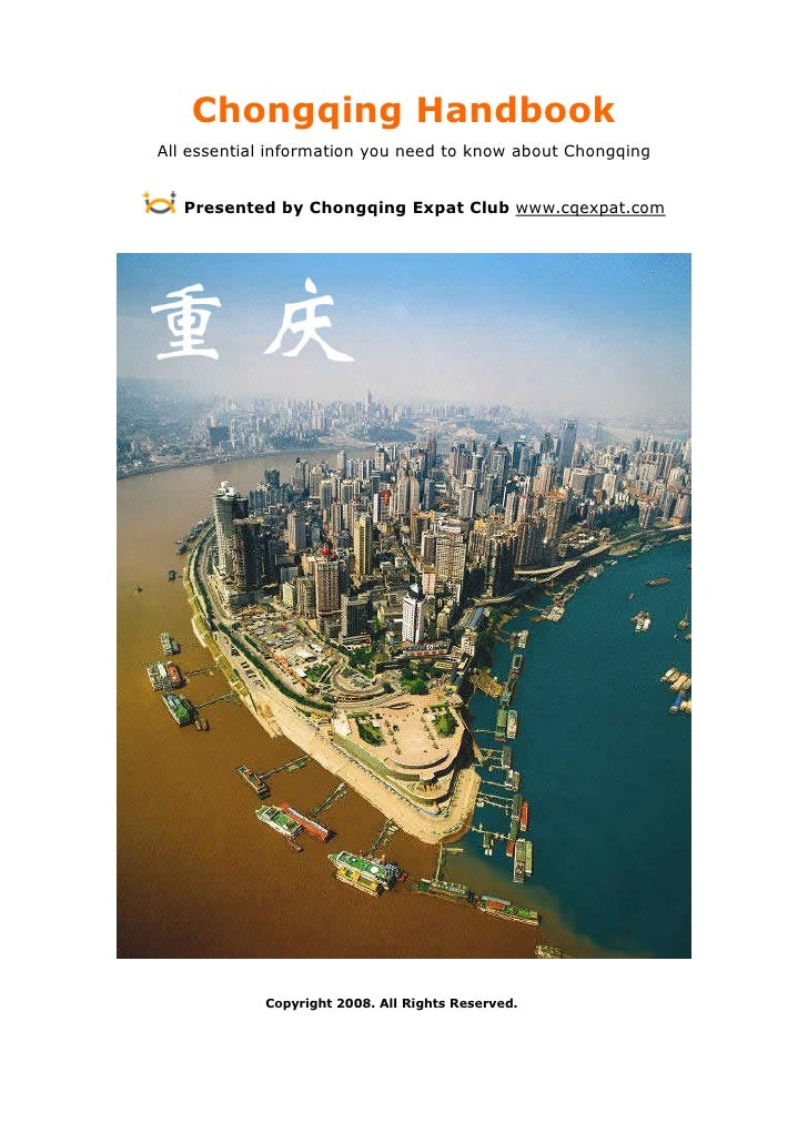 Chongqing Handbook All essential information you need to know about Chongqing      Presented by Chongqing Expat Club www.c...