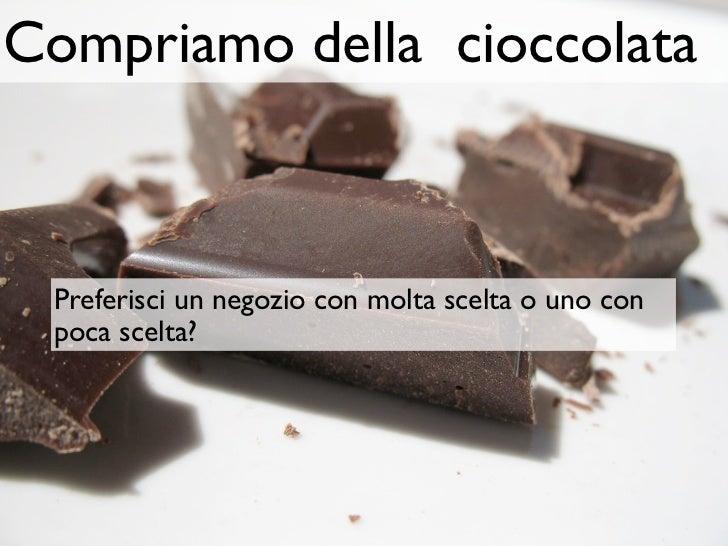 Compriamo della cioccolata Preferisci un negozio con molta scelta o uno con poca scelta?