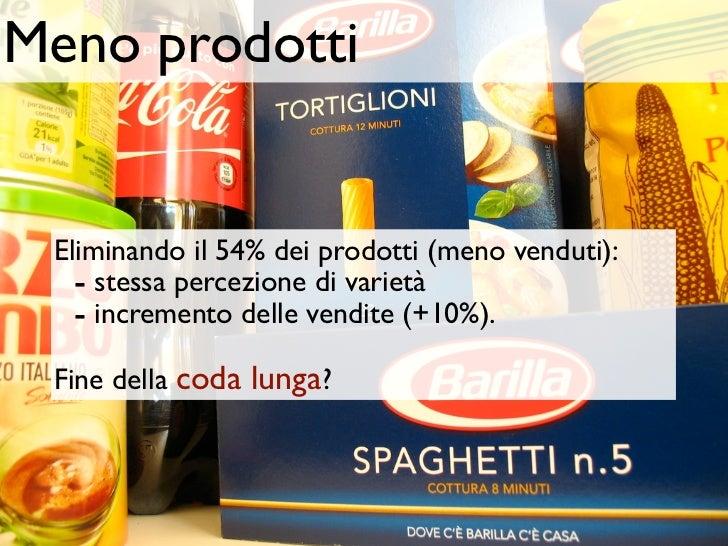 Meno prodotti Eliminando il 54% dei prodotti (meno venduti):   - stessa percezione di varietà   - incremento delle vendite...