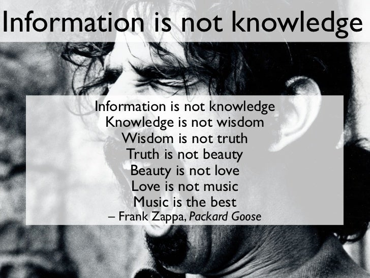 Information is not knowledge       Information is not knowledge         Knowledge is not wisdom            Wisdom is not t...