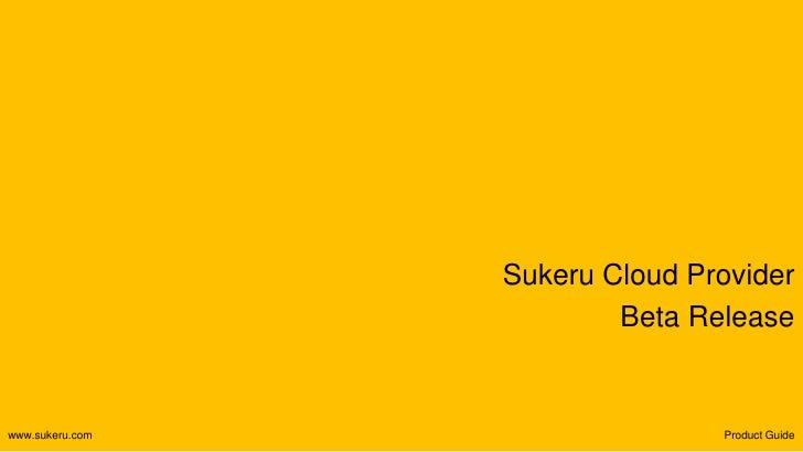 Sukeru Cloud Provider                         Beta Releasewww.sukeru.com                  Product Guide