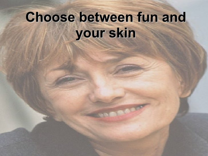 Choose between fun and your skin
