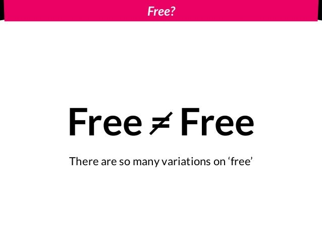 Free? Free = Free There are so many variations on 'free'