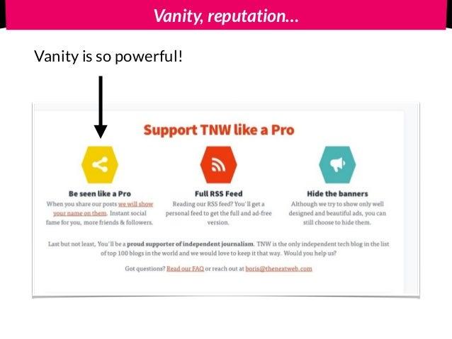 Vanity, reputation… Vanity is so powerful!