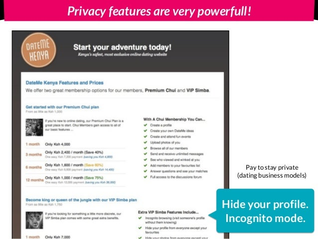 Privacy features are very powerfull! Hide your profile. Incognito mode. Pay to stay private (dating business models)