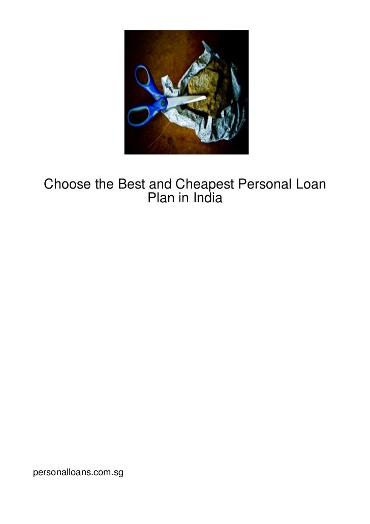 Choose the Best and Cheapest Personal Loan                  Plan in Indiapersonalloans.com.sg