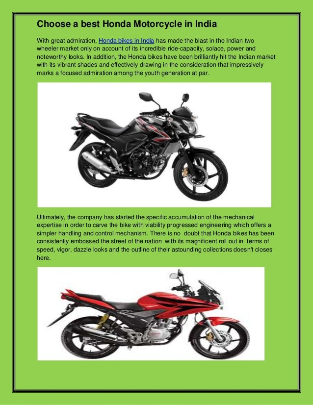 Choose a best Honda Motorcycle in India With great admiration, Honda bikes in India has made the blast in the Indian two w...