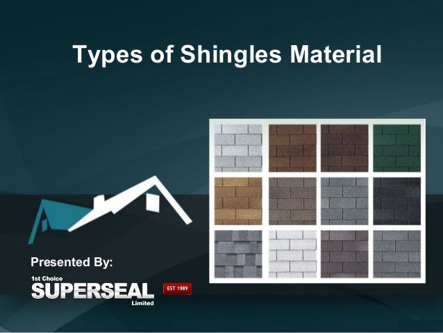 Types of Shingles Material Presented By: