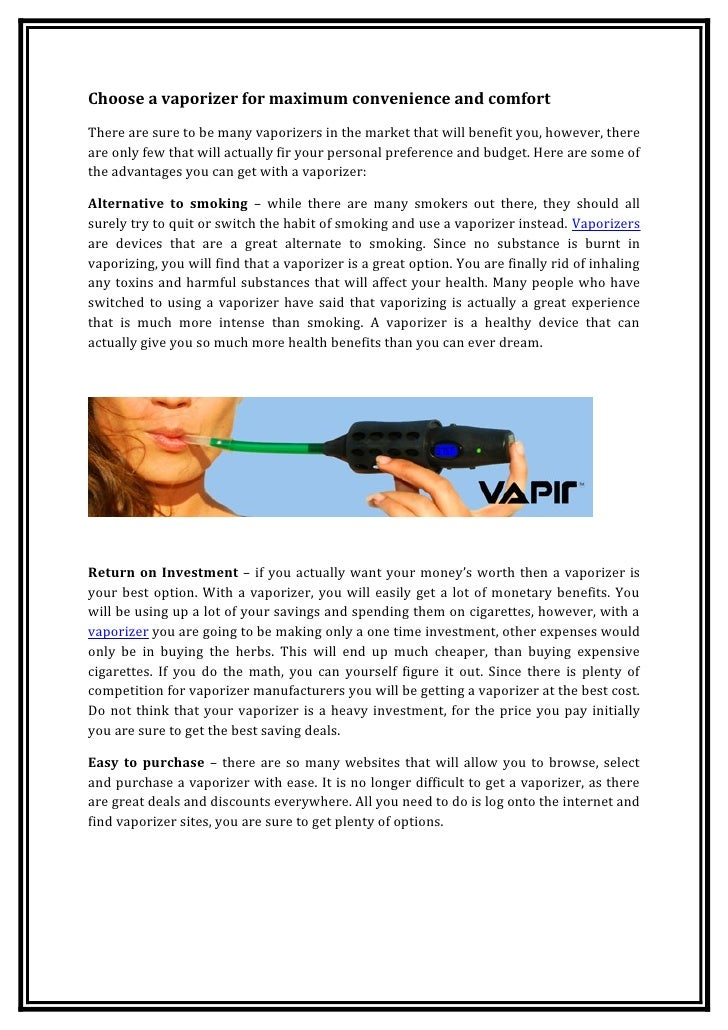 Choose a vaporizer for maximum convenience and comfortThere are sure to be many vaporizers in the market that will benefit...