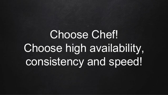 Choose Chef! Choose high availability, consistency and speed!