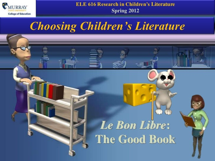 ELE 616 Research in Children's Literature                     Spring 2012Choosing Children's Literature                Le ...