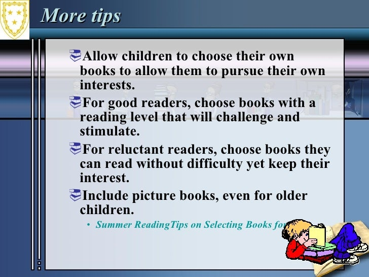 More tips <ul><ul><li>Allow children to choose their own books to allow them to pursue their own interests.  </li></ul></u...