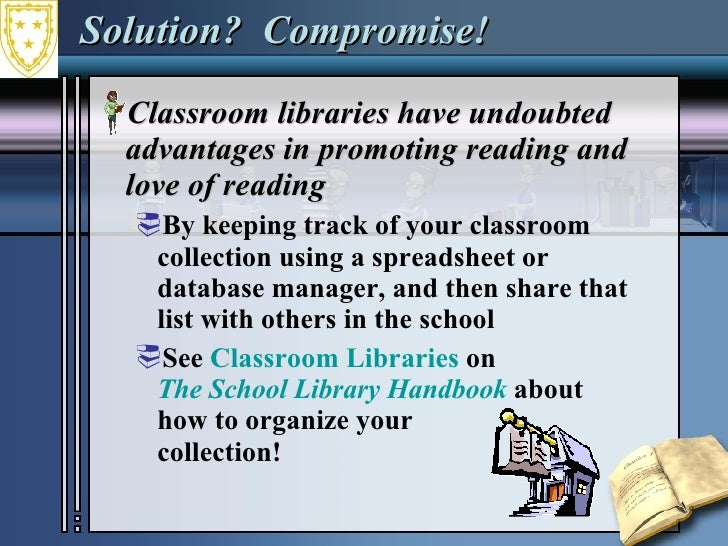 Solution?  Compromise! <ul><li>Classroom libraries have undoubted advantages in promoting reading and love of reading </li...