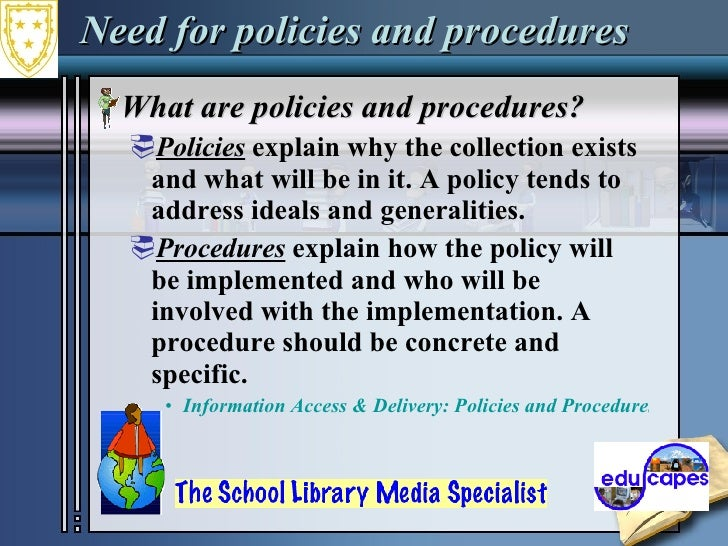 Need for policies and procedures <ul><li>What are policies and procedures?  </li></ul><ul><ul><li>Policies  explain why th...