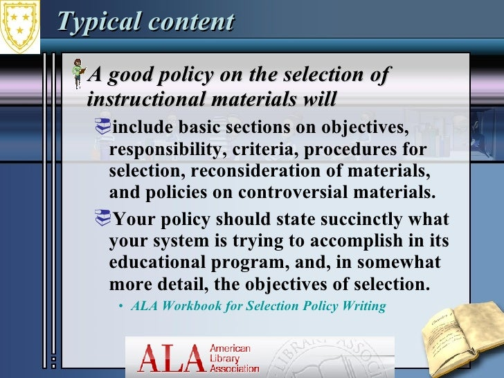 Typical content <ul><li>A good policy on the selection of instructional materials will </li></ul><ul><ul><li>include basic...
