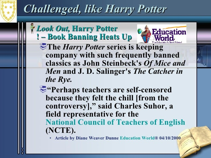 Challenged, like Harry Potter <ul><li>Look Out,  Harry Potter ! – Book Banning Heats Up  </li></ul><ul><ul><li>The  Harry ...