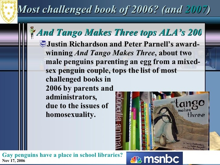 Most challenged book of 2006? (and  2007 ) <ul><li>And Tango Makes Three tops ALA's 2006 list of most challenged books </l...